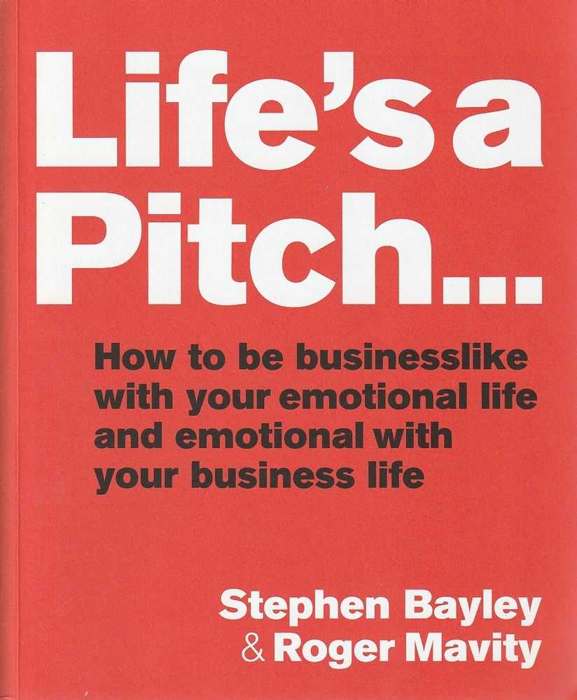 Image for Life's a Pitch...How to Be Businesslike With Your Emotional Life and Emotional With Your Business Life