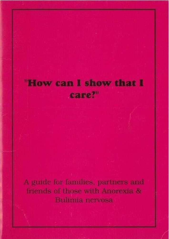 Image for How Can I Show That I Care? A Guide for Families, Partners and Friends of Those With Anorexia & Bulimia Nervosa