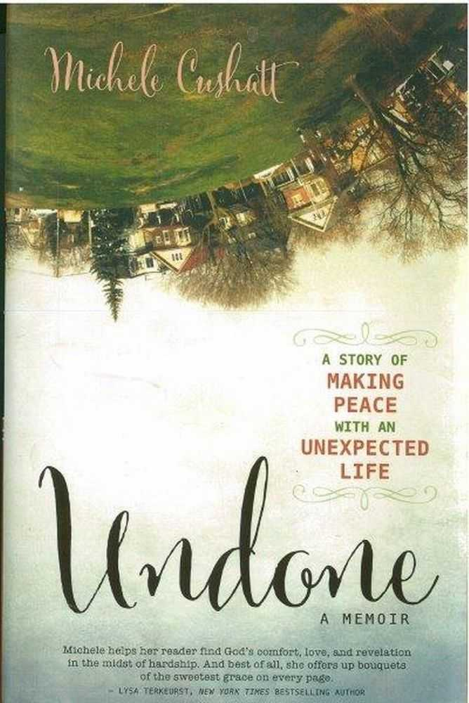 Image for Undone: A Story of Making Peace With An Unexpected Life