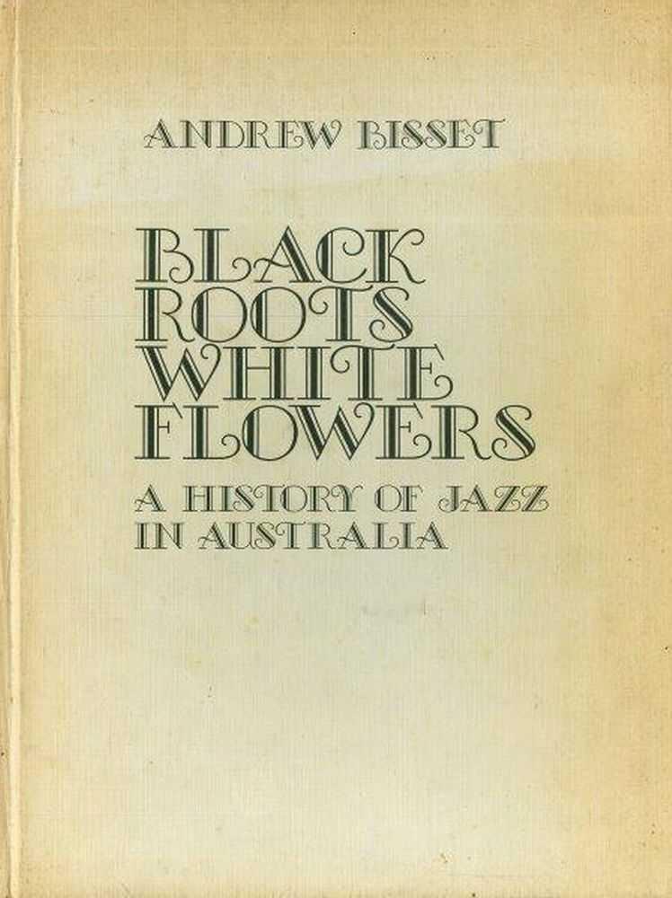Image for Black Roots White Flowers: A History of Jazz in Australia