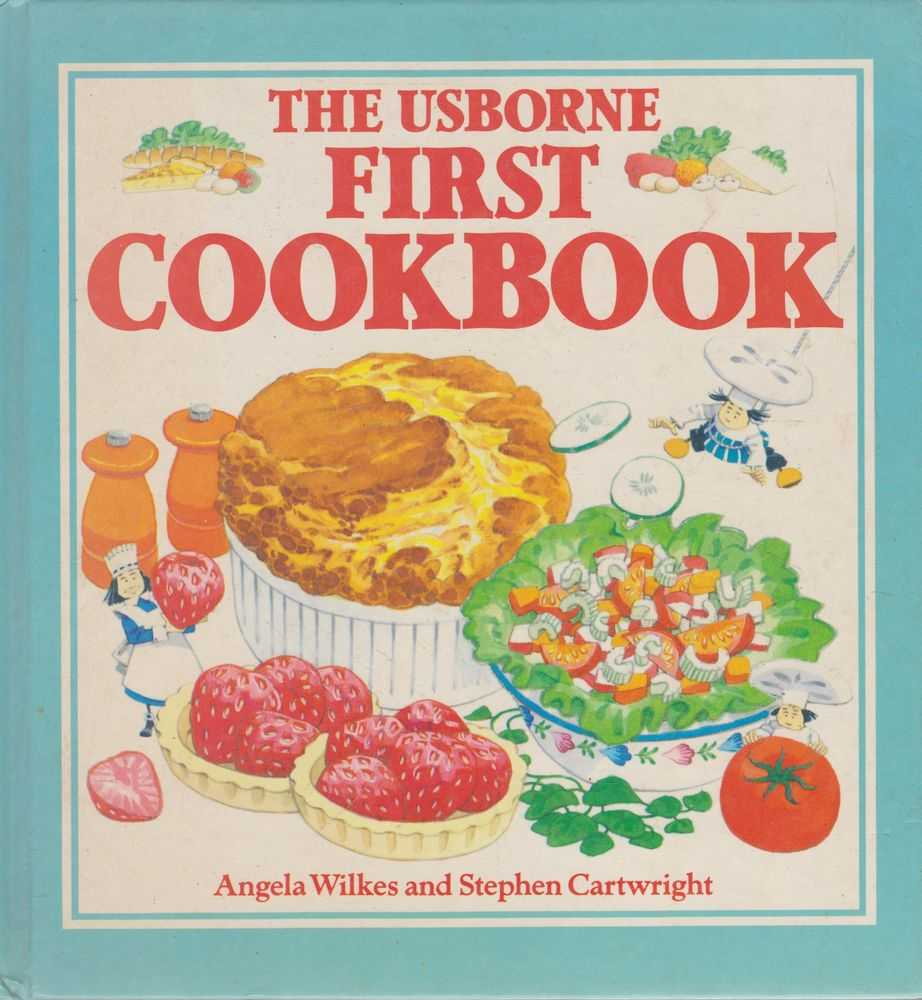 Image for The Usborne First Cookbook: Hot Things, Sweet Things, Party Things