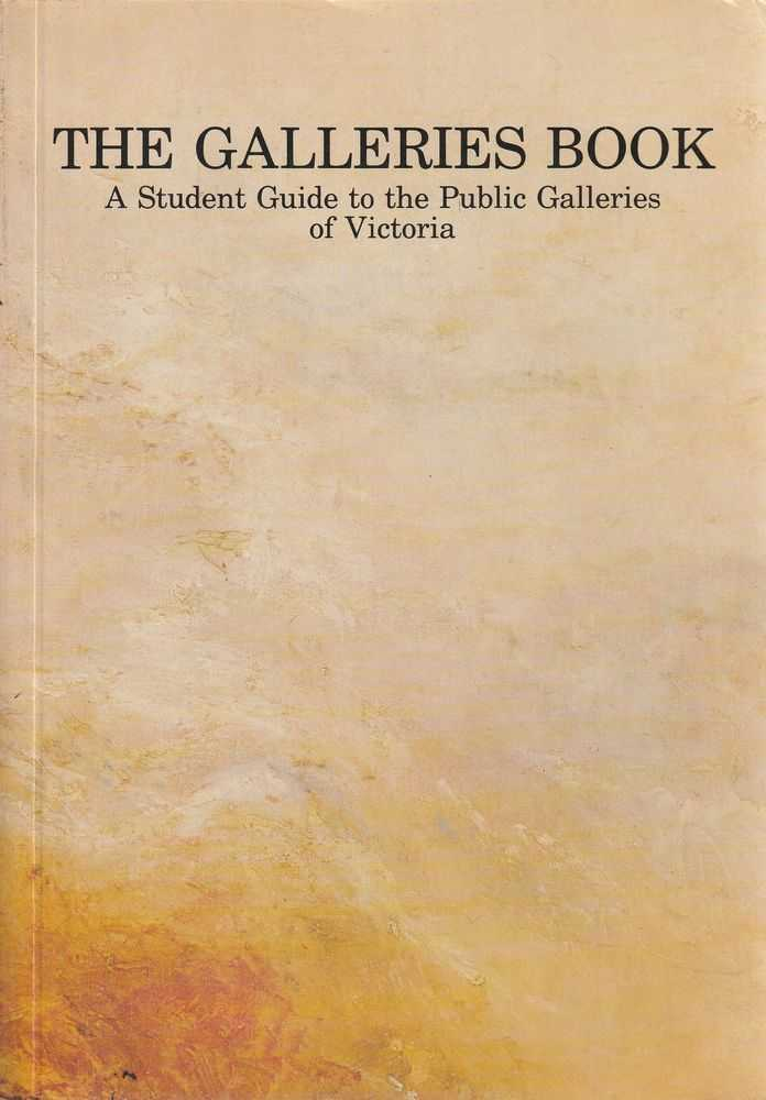 Image for The Galleries Book - A Student Guide To The Public Galleries Of Victoria