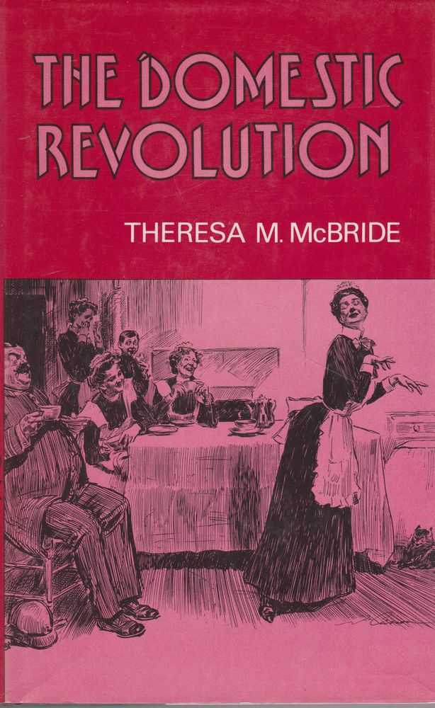Image for The Domestic Revolution: The Modernisation of Household Service in England and France 1820-1920
