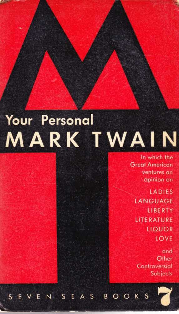 Image for Your Personal Mark Twain: In Which the Great American Ventures an Opinion on Ladies, Language, Liberty, Literature, Liquor, Love and Other Controversial Subjects [Seven Seas #7]