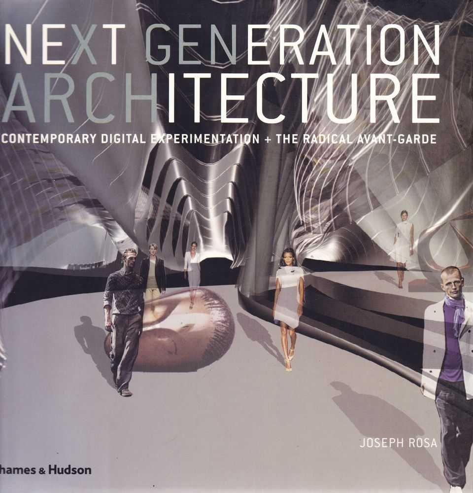 Image for Next Generation Architecture: Contemporary Digital Experimentation + Radical Avant-Garde