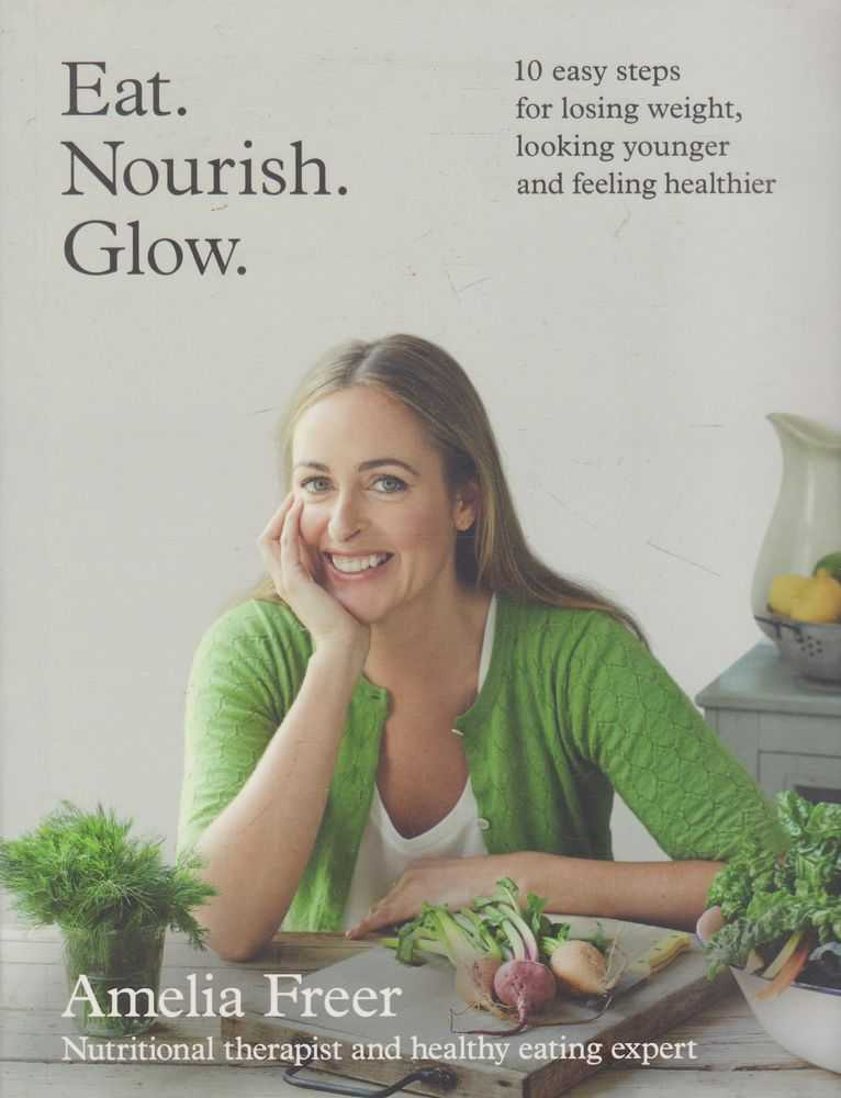 Image for Eat, Nourish, Glow: 10 Easy Steps for Losing Weight, Looking Younger and Feeling Healthier