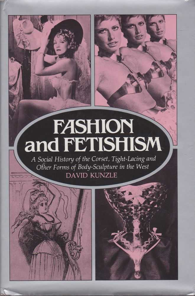 Image for Fashion and Fetishism: A Social History of the Corset, Tight-Lacing and Other Forms of Body-Sculpture in the West