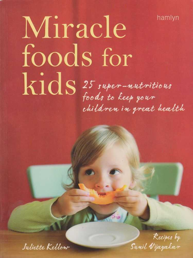 Image for Miracle Foods for Kids: 25 Super-Nutritious Foods to Keep Your Children in Great Health