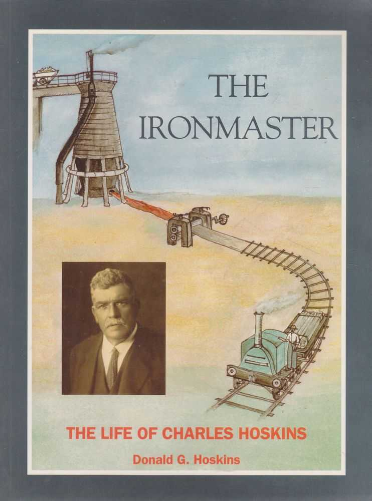 Image for The Ironmaster: The Life of Charles Hoskins 1851-1926