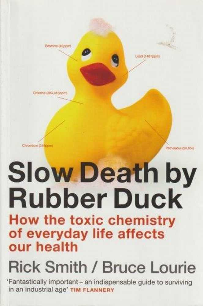 Image for Slow Death By Rubber Duck - How the Toxic Chemistry of Everyday Life Affects our Health