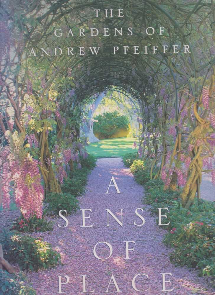 Image for A Sense of Place: The Gardens of Andrew Pfeiffer