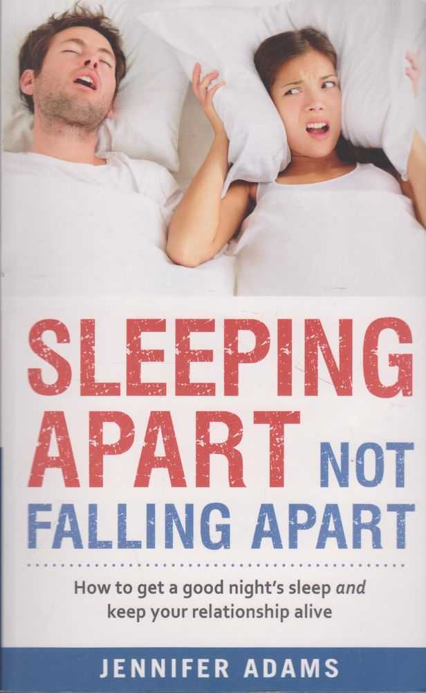 Image for Sleeping Apart Not Falling Apart: How To Get a Good Night's Sleep and Keep your Relationship Alive