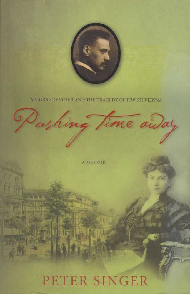 Image for Pushing Time Away: A Memoir; my Grandfather and the Tragedy of Jewish Vienna