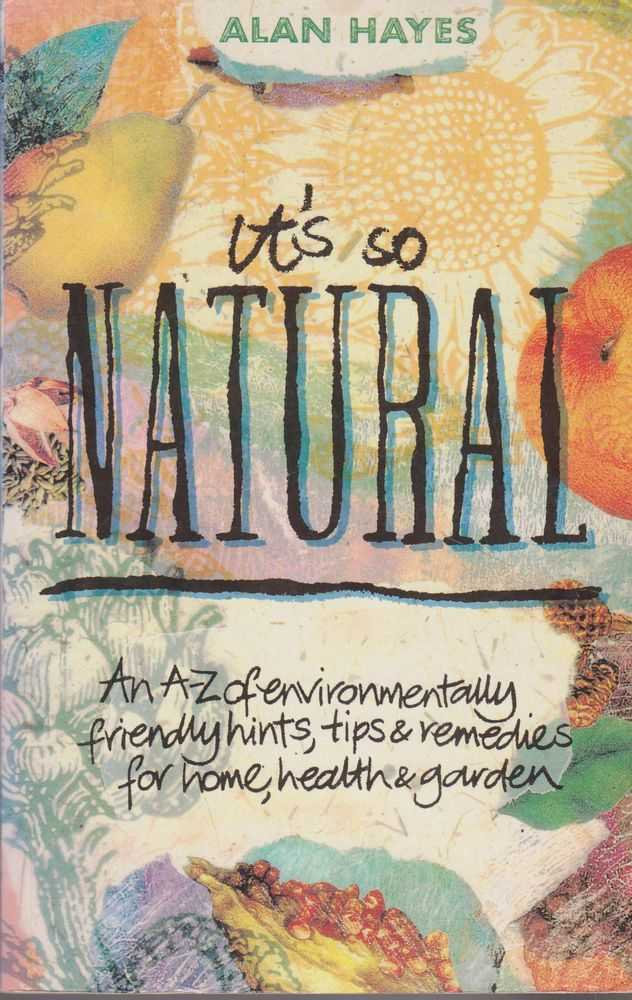 Image for It's So Natural: An A-Z of Environmentally Friendly Hints, Tips & Remedies for Hoe, health & Garden