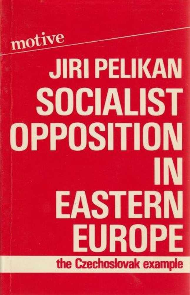 Image for Socialist Opposition In Eastern Europe - The Czechoslovak Example
