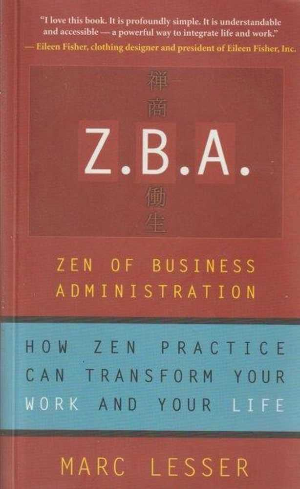 Image for Z.B.A. : Zen of Business Administration -How Zen Practice Can Transform Your Work and Your Life