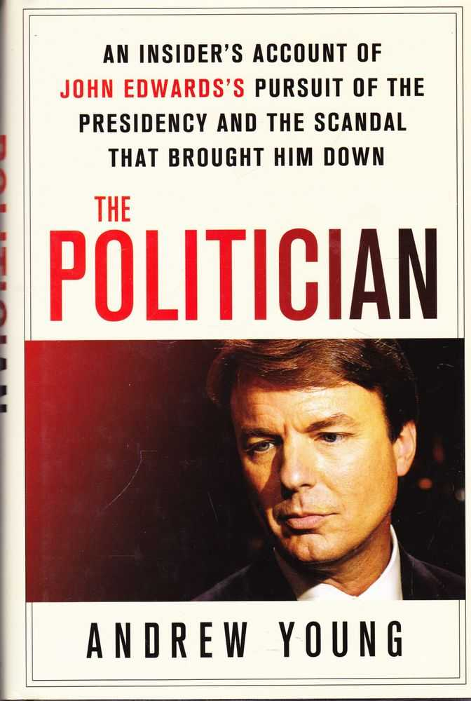 Image for The Politician: An Insider's Account of John Edward's Pursuit of the Presidency and the Scandal That Brought Him Down