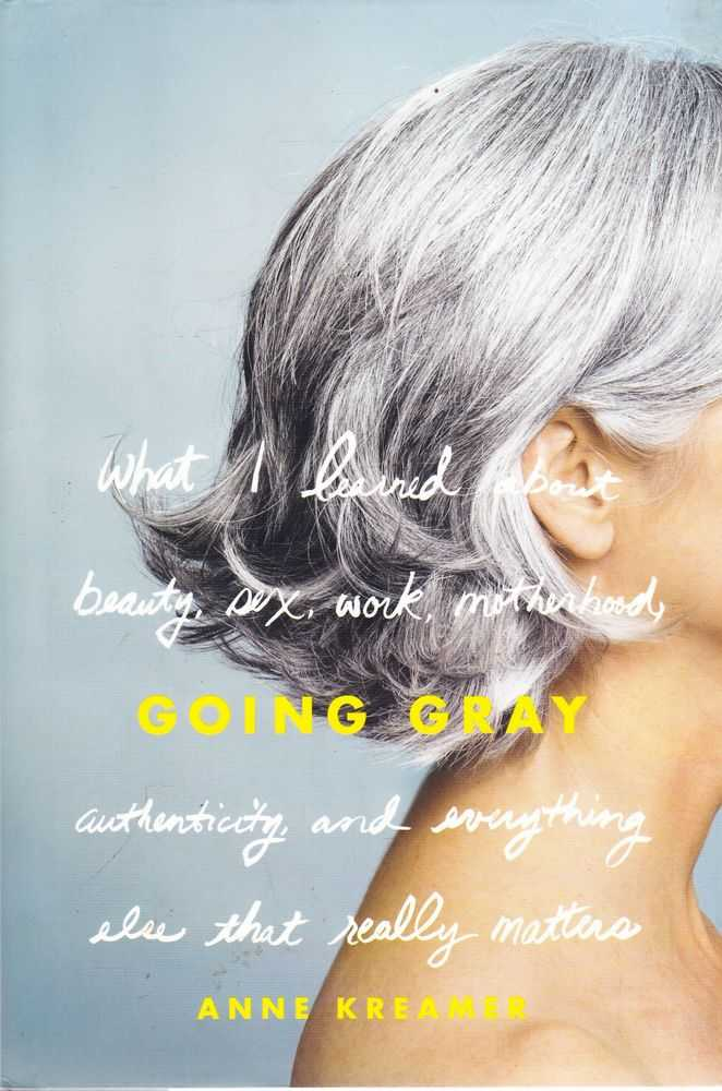 Image for Going Gray: What I Learned About Beauty, Sex, Work, Motherhood, Authenticity and Everything Else That Really Matters