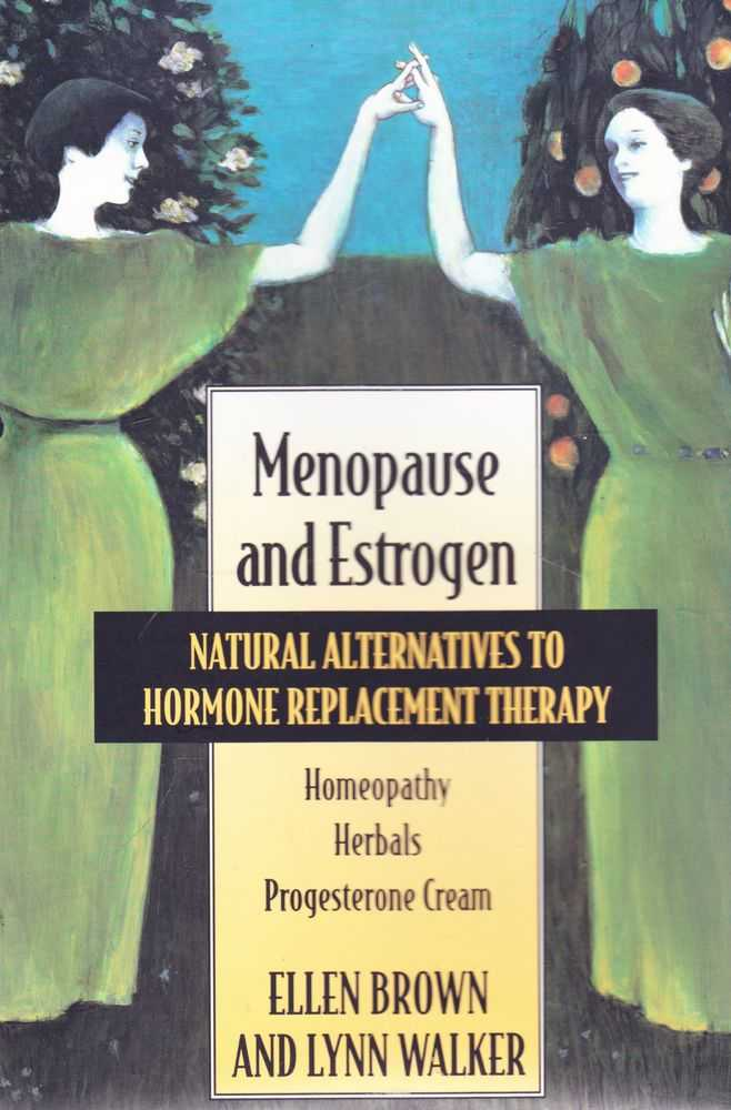 Image for Menopause and Estrogen: Natural Alternatives to Hormone Therapy: Homepoathy, Herbals, Progesterone Cream