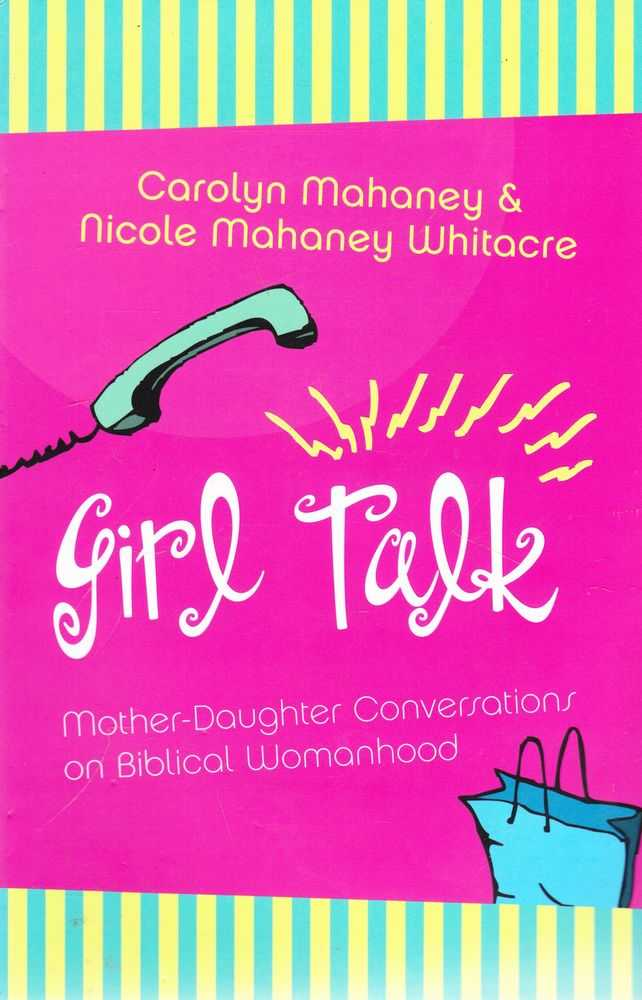 Image for Girl Talk: Mother-Daughter Conversations on Biblical Womanhood