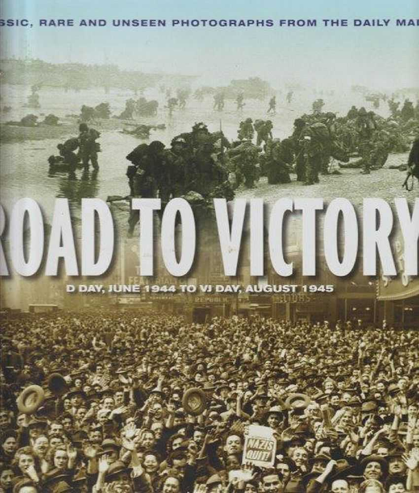 Image for Road To Victory - D-Day, June 1944 to VJ Day, August 1945