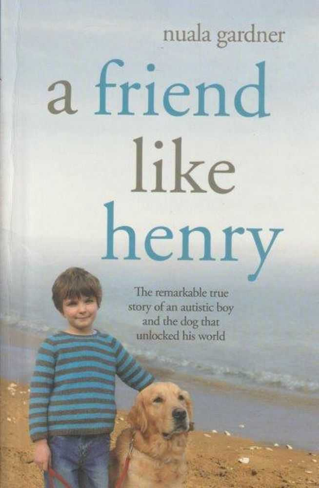 Image for A Friend Like Henry : The Remarkable True Story of an Autistic Boy and the Dog That Unlocked His World