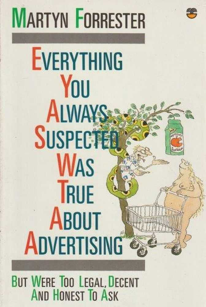 Image for Everything You Always Suspected Was True About Advertising But Were Too Legal, Decent and Honest to Ask