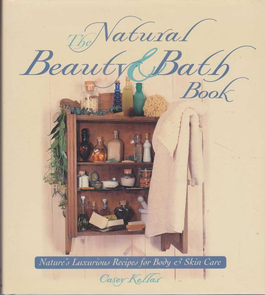 Image for The Natural Beauty & Bath Book: Nature's Luxurious Recipes for Body & Skin Care