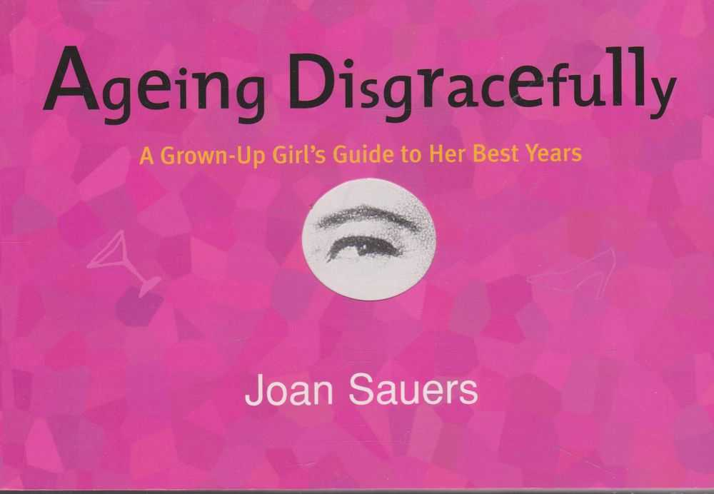 Image for Ageing Disgracefully: A Grown-up Girl's Guide to Her Best Years