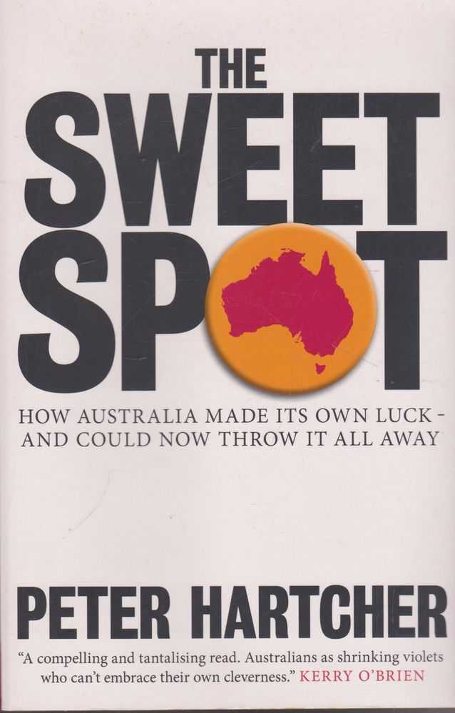 Image for The Sweet Spot: How Australia Made Its Own Luck and Could Now Throw It All Away