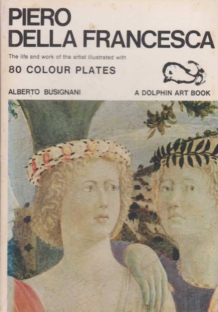 Image for Piero Della Francesca: The Life an Work of the Artist illustrated with 80 Colour Plates [Dolphin Art Books]