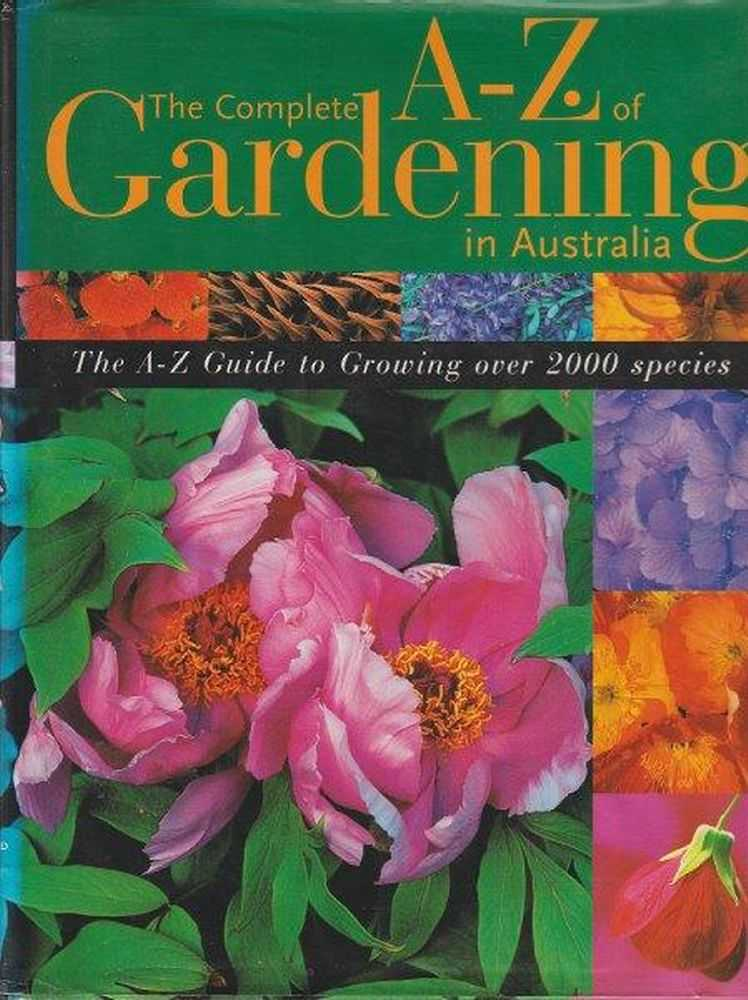 Image for The Complete A-Z of Gardening in Australia: The A-Z Guide to Growing over 2,000 Species