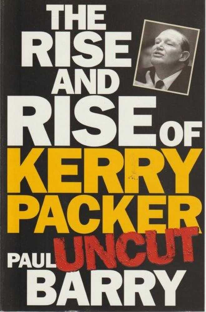 Image for The Rise And Rise Of Kerry Packer - Uncut