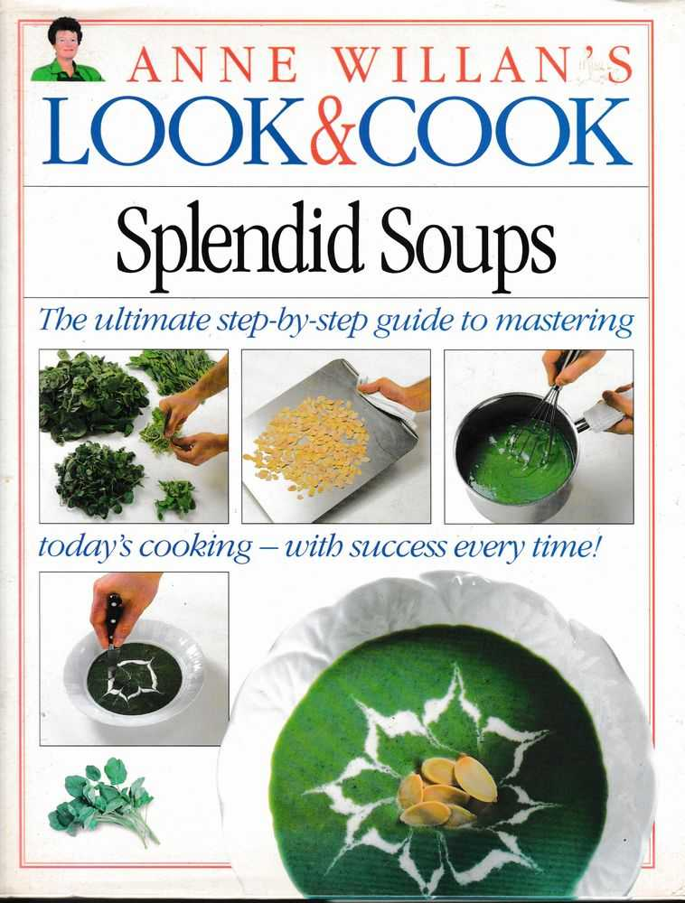Image for Anne Willian's Look & Cook Splendid Soups: The Ultimate Step By Step Guide To Mastering Today's Cooking, With Success Every Time!