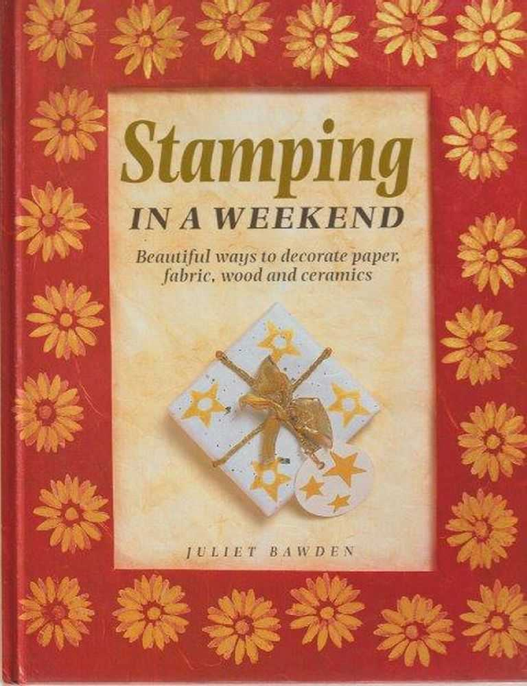 Image for Stamping In A Weekend: Beautiful Ways to Decorate Paper, Fabric, Wood and Ceramics