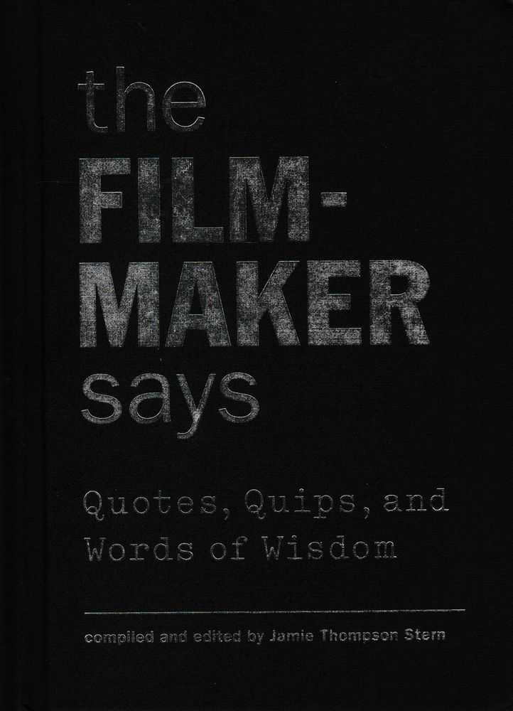 Image for The Filmmaker Says - Quotes, Quips and Words Of Wisdom