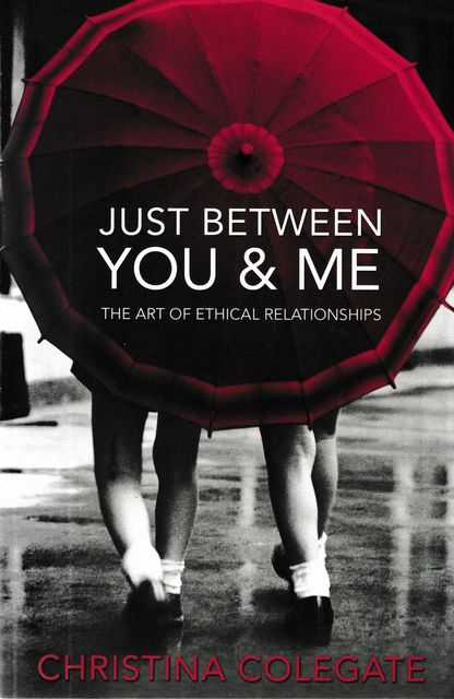 Image for Just Between You & Me: The Art of Ethical Relationships