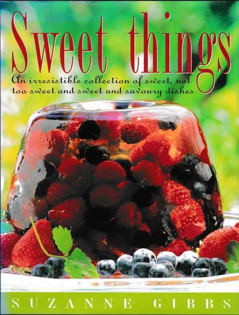 Image for Sweet Things: An Irresistible Collection of Sweet, Not Too Sweet and Sweet and Savoury dishes