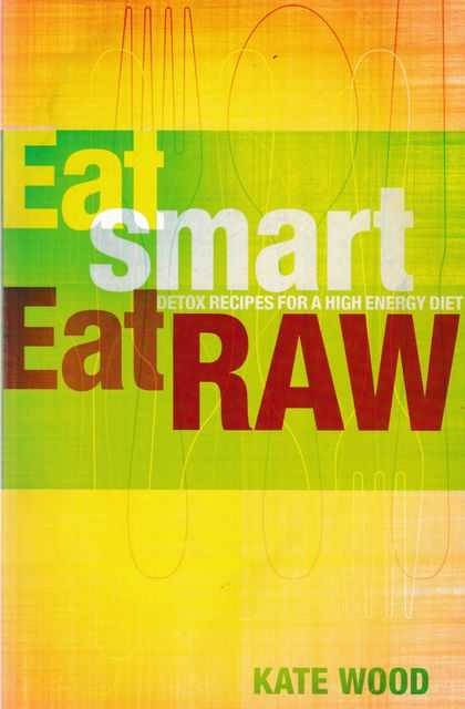 Image for Eat Smart, Eat Raw: Detox Recipes for a High Energy Diet