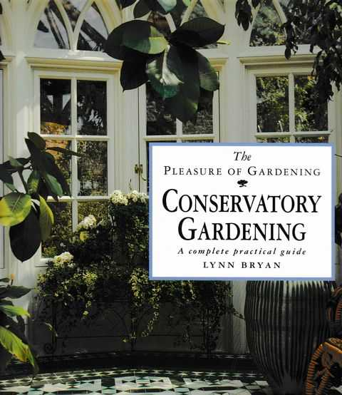 Image for Conservatory Gardening: A Complete Practical Guide [The Pleasure of Gardening]