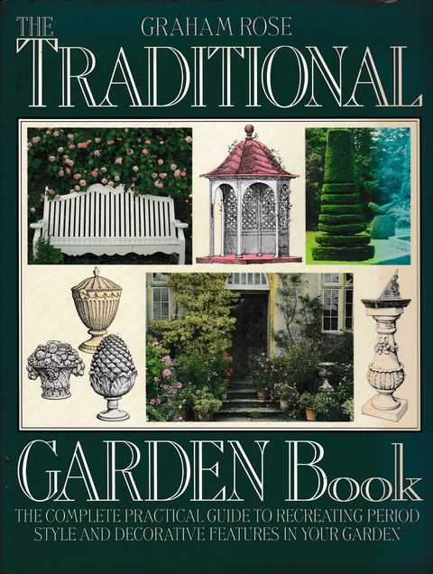 Image for The Traditional Garden Book: The Complete Practical Guide to Recreating Period Style and Decorative Features in Your Garden
