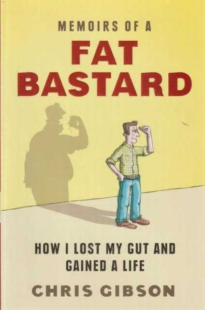 Image for Memoirs Of A Fat Bastard - How I Lost My Gut And Gained A Life