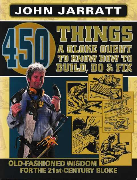 Image for 450 Things A Bloke Ought to Know How To Build, Do & Fix: Old fashioned Wisdom for the 21st Century Bloke