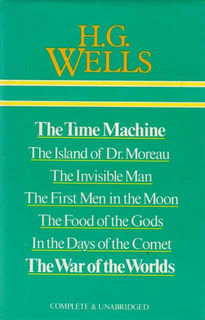 Image for The Time Machine: The Island of Dr Moreau; The Invisible Man; The First Men in The Moon; The Food of the Gods; In The Days of the Comet; The War of the Worlds