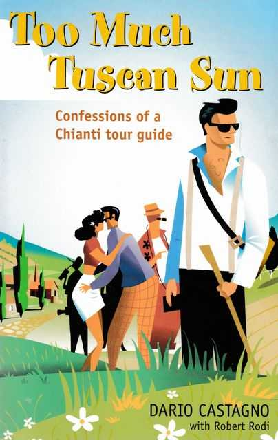 Image for Too Much Tuscan Sun: Confessions of a Chianti Tour Guide