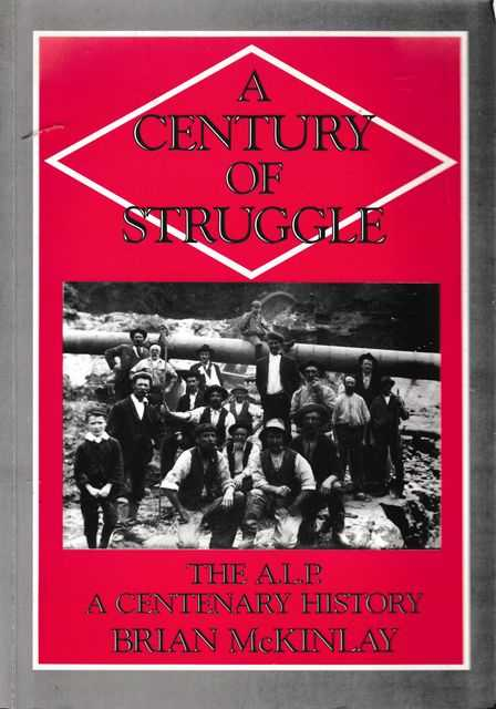 Image for A Century of Struggle: The A.L.P. A Centenary History