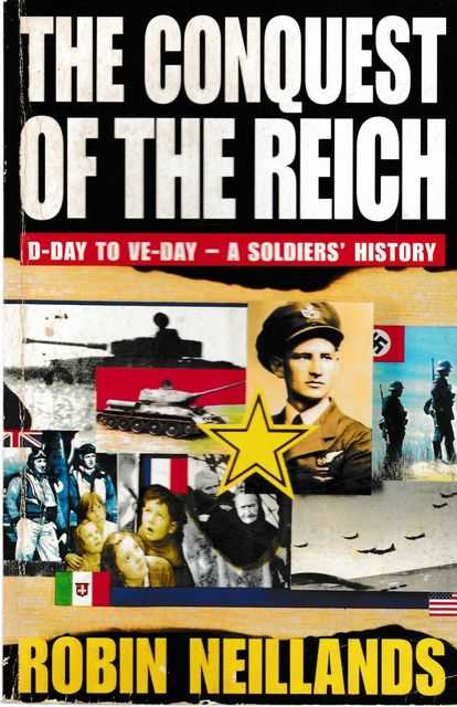 Image for The Conquest of the Reich: D-Day to VE-Day - A Soldier's History