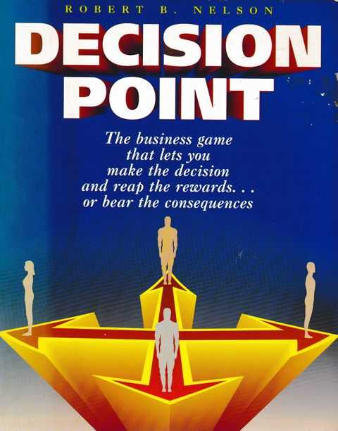 Image for Decision Point: The Business Game That Lets You Make the Decision and Reap the Rewards...or Bear the Consequences