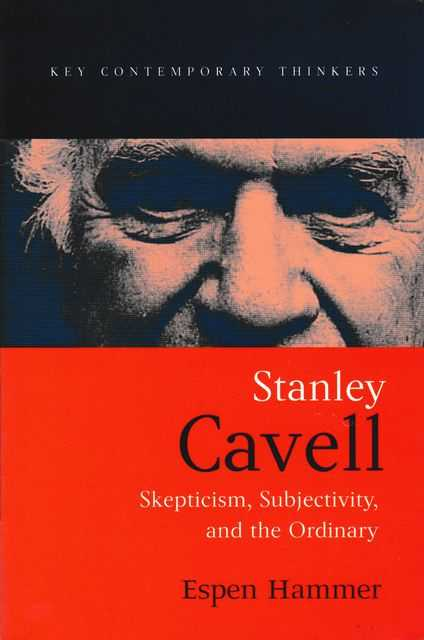 Image for Stanley Cavell: Skepticism, Subjectivity and the Ordinary