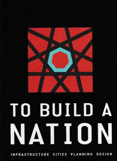 Image for To Build A Nation: Infrastructure, Cities, Planning, Design